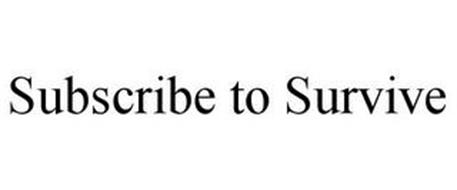 SUBSCRIBE TO SURVIVE