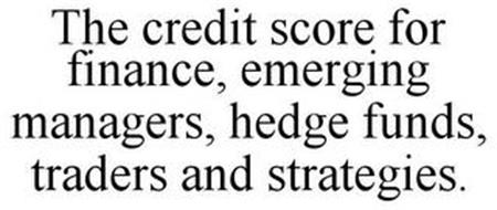 THE CREDIT SCORE FOR FINANCE, EMERGING MANAGERS, HEDGE FUNDS, TRADERS AND STRATEGIES.