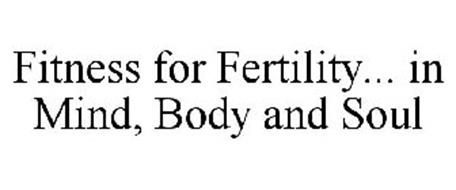 FITNESS FOR FERTILITY... IN MIND, BODY AND SOUL