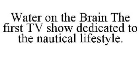 WATER ON THE BRAIN THE FIRST TV SHOW DEDICATED TO THE NAUTICAL LIFESTYLE.