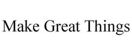 MAKE GREAT THINGS