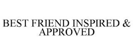 BEST FRIEND INSPIRED & APPROVED