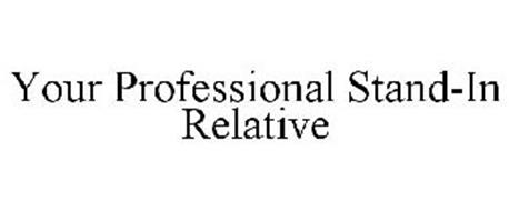 YOUR PROFESSIONAL STAND-IN RELATIVE