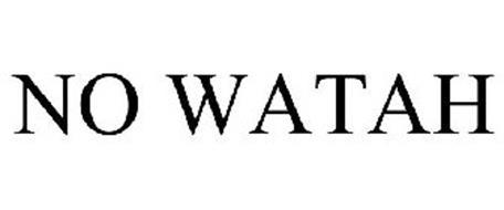 NO WATAH
