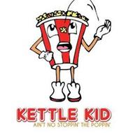 KETTLE KID AIN'T NO STOPPIN' THE POPPIN'