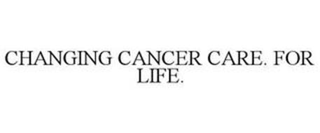 CHANGING CANCER CARE. FOR LIFE.