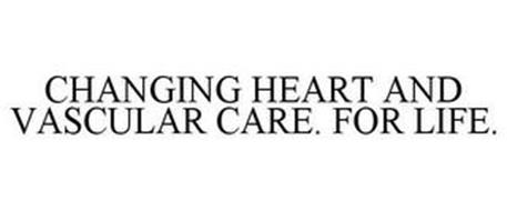 CHANGING HEART AND VASCULAR CARE. FOR LIFE.