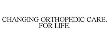 CHANGING ORTHOPEDIC CARE. FOR LIFE.