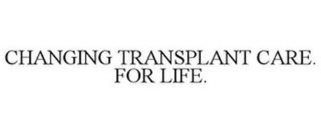 CHANGING TRANSPLANT CARE. FOR LIFE.