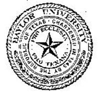 BAYLOR UNIVERSITY CHARTERED IN 1845 BY THE REPUBLIC OF TEXAS PRO ECCLESIA PRO TEXANA