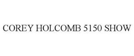 COREY HOLCOMB 5150 SHOW