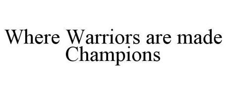 WHERE WARRIORS ARE MADE CHAMPIONS