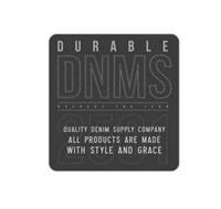 DURABLE DNMS RESPECT THE JEAN QUALITY DENIM SUPPLY COMPANY ALL PRODUCTS ARE MADE WITH STYLE AND GRACE 2501