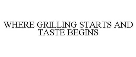 WHERE GRILLING STARTS AND TASTE BEGINS