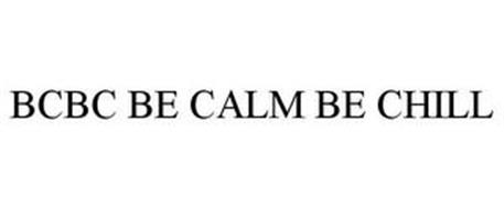 BCBC BE CALM BE CHILL