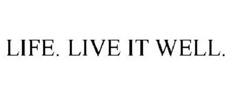 LIFE. LIVE IT WELL.