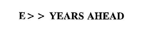 E YEARS AHEAD