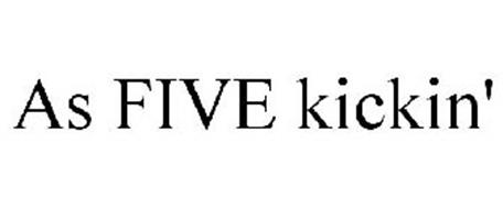 AS FIVE KICKIN'
