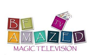 BE AMAZED .TV MAGIC TELEVISION