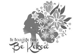 BE KEKOA BE BOLD BE FIERCE