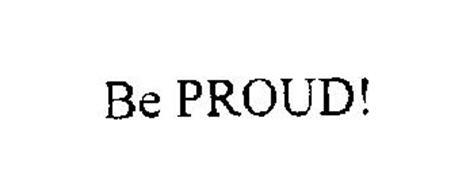 BE PROUD!