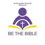 "BE THE BIBLE ""GO OUT AND SHOW THE WORLD"" MATTHEW 5:16"
