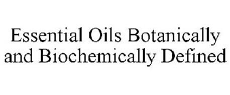 ESSENTIAL OILS BOTANICALLY AND BIOCHEMICALLY DEFINED