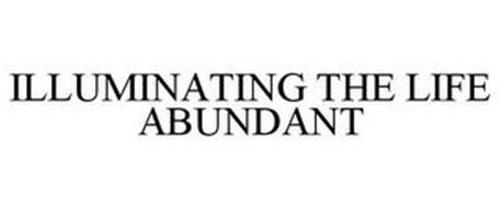 ILLUMINATING THE LIFE ABUNDANT