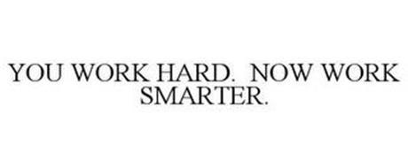 YOU WORK HARD. NOW WORK SMARTER.