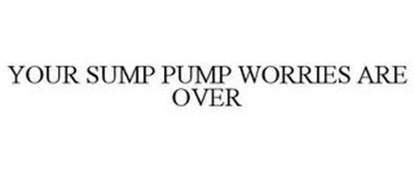 YOUR SUMP PUMP WORRIES ARE OVER
