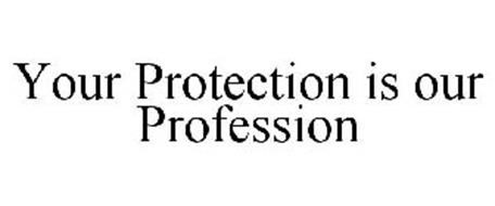 YOUR PROTECTION IS OUR PROFESSION