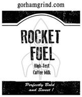 GORHAMGRIND.COM ROCKET FUEL HIGH-TEST COFFEE MILK PERFECTLY BOLD AND SWEET!