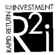 R 2 I RAPID RETURN ON INVESTMENT