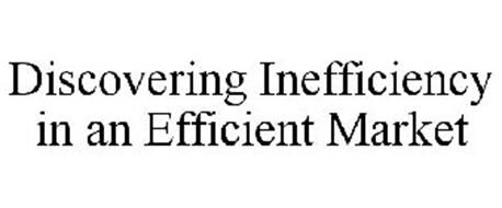 DISCOVERING INEFFICIENCY IN AN EFFICIENT MARKET