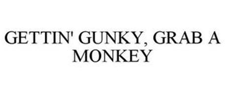GETTIN' GUNKY, GRAB A MONKEY