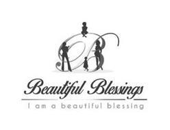 B BEAUTIFUL BLESSINGS I AM A BEAUTIFUL BLESSING