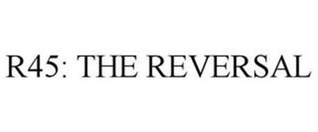 R45: THE REVERSAL