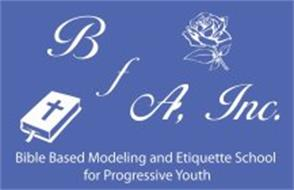 BFA, INC. BIBLE BASED MODELING AND ETIQUETTE SCHOOL FOR PROGRESSIVE YOUTH