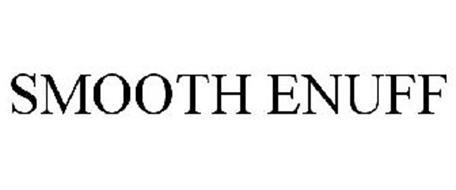 SMOOTH ENUFF