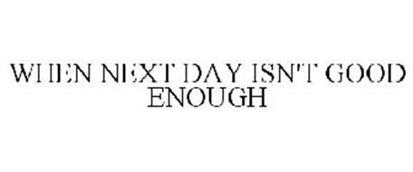 WHEN NEXT DAY ISN'T GOOD ENOUGH