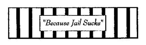 """BECAUSE JAIL SUCKS"""