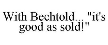 """WITH BECHTOLD... """"IT'S GOOD AS SOLD!"""""""
