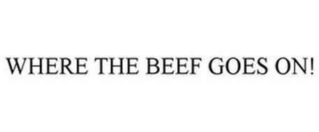 WHERE THE BEEF GOES ON!