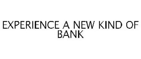 EXPERIENCE A NEW KIND OF BANK