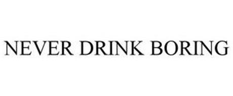 NEVER DRINK BORING
