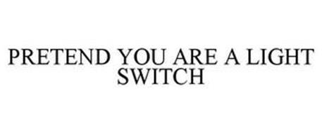 PRETEND YOU ARE A LIGHT SWITCH