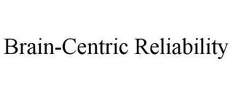 BRAIN-CENTRIC RELIABILITY