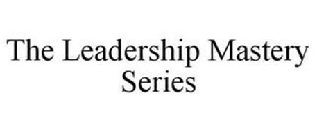 THE LEADERSHIP MASTERY SERIES