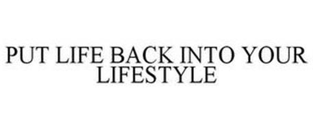 PUT LIFE BACK INTO YOUR LIFESTYLE