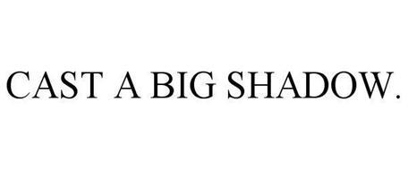 CAST A BIG SHADOW.
